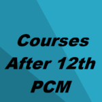 Courses After 12th Science With PCM