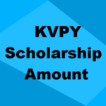KVPY Scholarship Amount & Fellowship Renewal Criteria