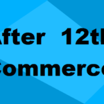 Courses After 12th Commerce 2020: Details, Fees, Colleges & Eligibility