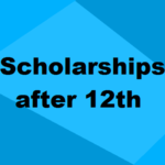 Scholarships After 12th Standard: How to Apply, Amount, Eligibility & More