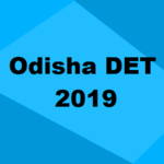 Odisha DET 2019: Application, Dates, Syllabus, Eligibility & Result