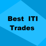 Top 10 ITI Trades in India: Job Oriented Trades for Decent Salary